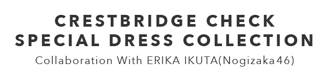 CRESTBRIDGE CHECK SPECIAL DRESS COLLECTION Collaboration With ERIKA IKUTA (Nogizaka46)